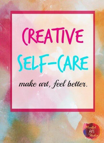 What Is Creative Self-Care? | Mindful Art Studio