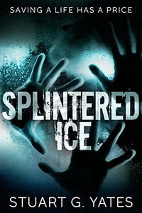 Splintered Ice by Stuart G. Yates