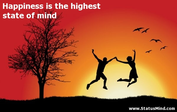 Happiness Is The Highest State Of Mind Statusmindcom