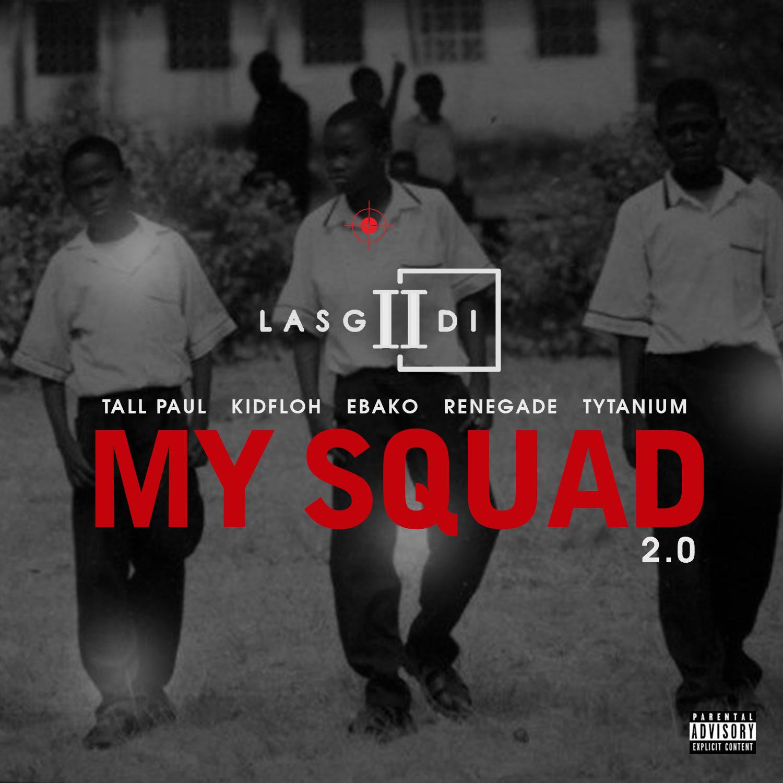 VIDEO: LasGiiDi - My Squad 2.0 Ft Tall Paul, Kidfloh, Ebako, Mr. Renegade & Tytanium