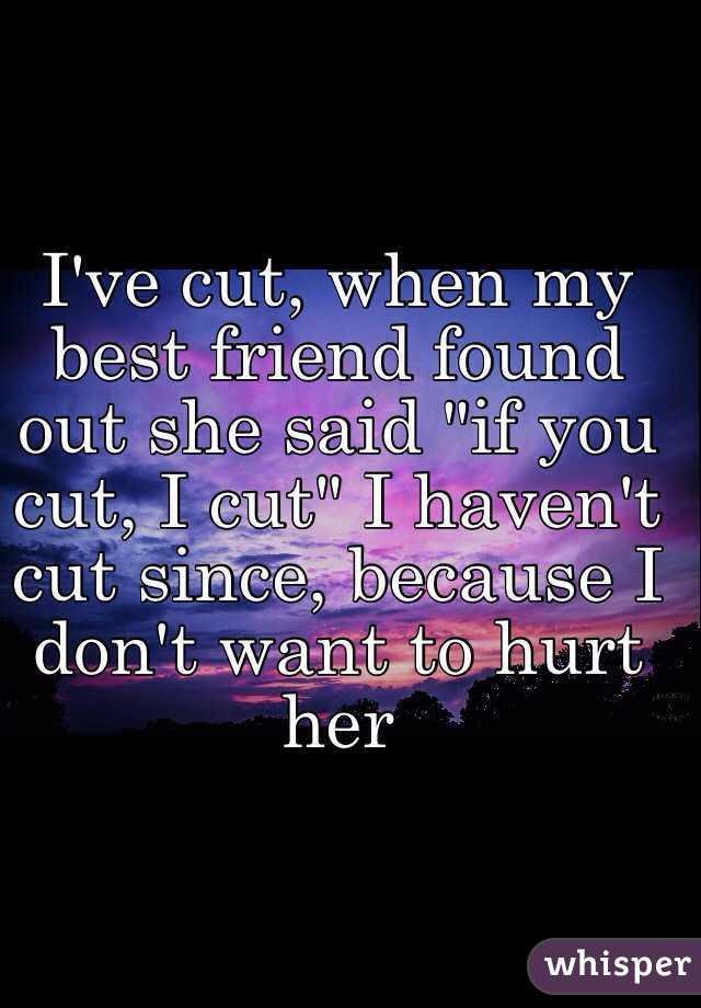 Ive Cut When My Best Friend Found Out She Said If You Cut I Cut