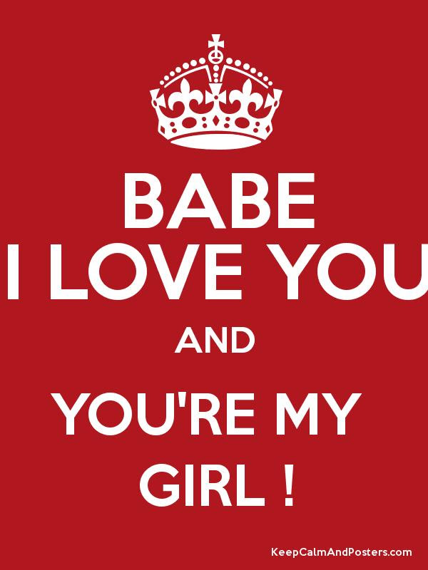 Babe I Love You And Youre My Girl Keep Calm And Posters