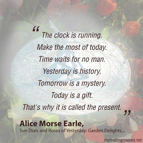 Yesterday Is History Tomorrow Is A Mystery Alice Morse Earle