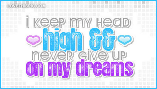 I Keep My Head High And Never Give Up On My Dreams Pictures Photos