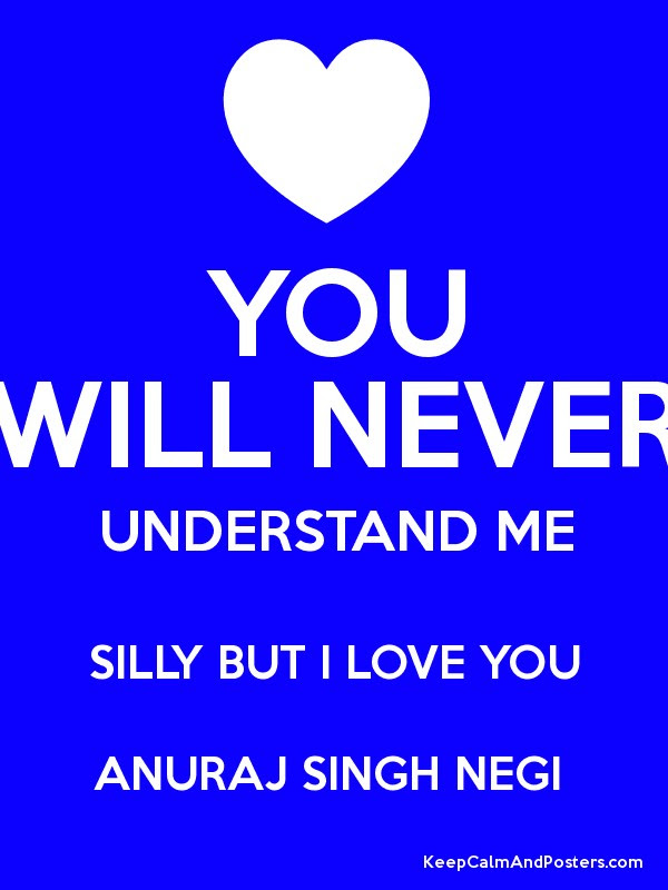 You Will Never Understand Me Silly But I Love You Anuraj Singh Negi