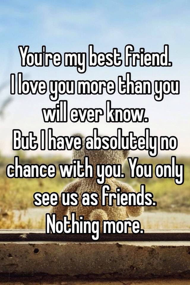 Youre My Best Friend I Love You More Than You Will Ever Know But