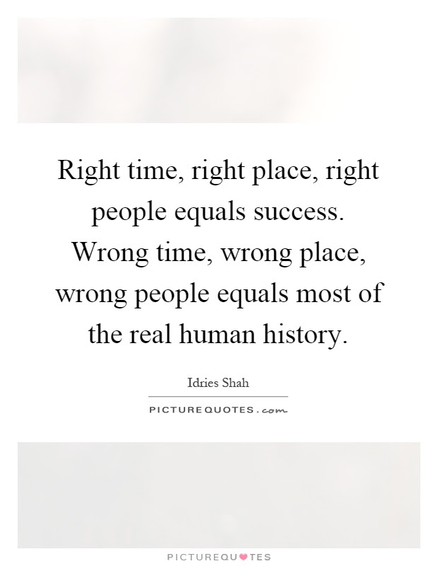 Right Time Right Place Right People Equals Success Wrong