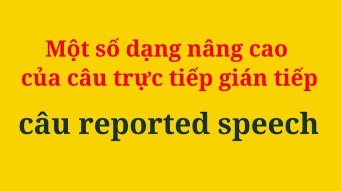 Một số dạng ngữ pháp nâng cao của reported speech