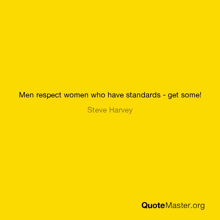 Men Respect Women Who Have Standards Get Some Steve Harvey