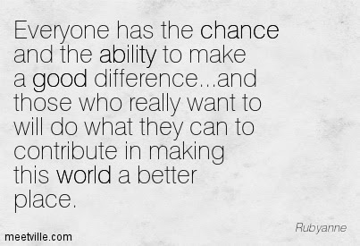 Everyone Has The Chance And The Ability To Make A Good Difference