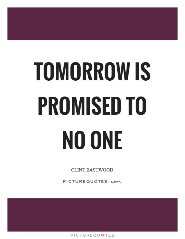 Tomorrow Is Promised To No One Picture Quotes