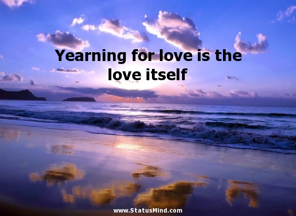 Yearning For Love Is The Love Itself Statusmindcom