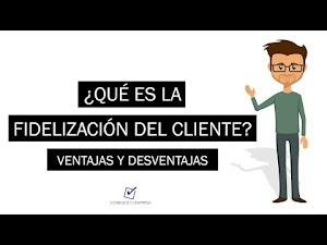 ¿Qué es la fidelización del cliente? | Ventajas y Desventajas de fidelizar clientes