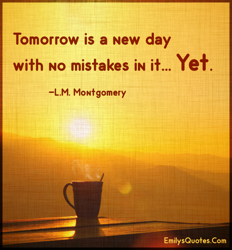 Tomorrow Is A New Day With No Mistakes In It Yet Popular