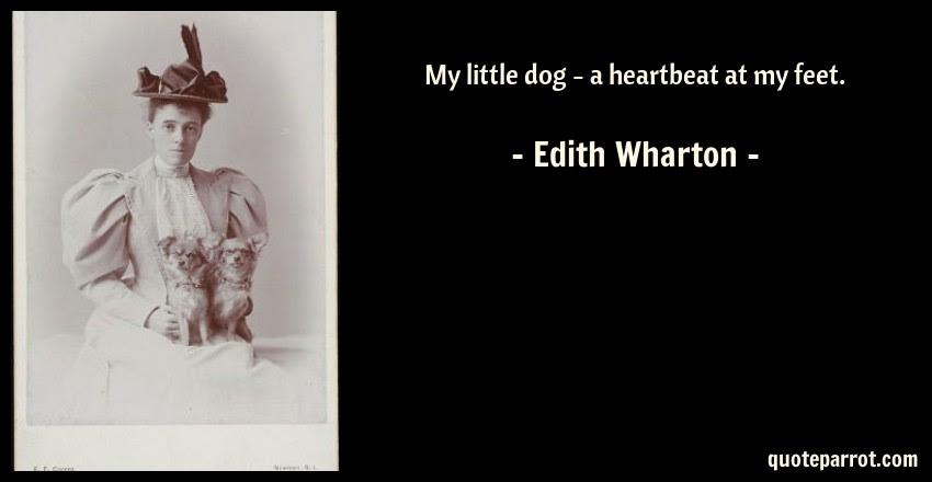 My Little Dog A Heartbeat At My Feet By Edith Wharton Quoteparrot