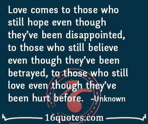 Love Comes To Those Who Still Hope Even Though Theyve Been Disappointed
