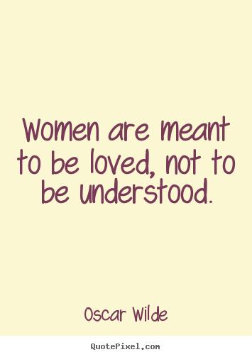 Quotes About Love Women Are Meant To Be Loved Not To Be Understood