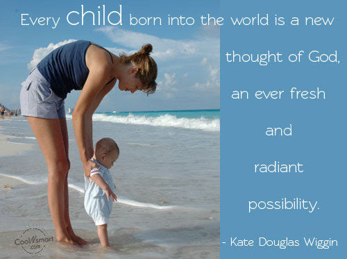 Every Child Born Into The World Is A New Thought Of God An Ever