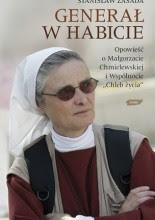 """Stanisław Zasada """"Generał w habicie. Opowieść o siostrze Małgorzacie Chmielewskiej i Wspólnocie Chleb Życia"""""""