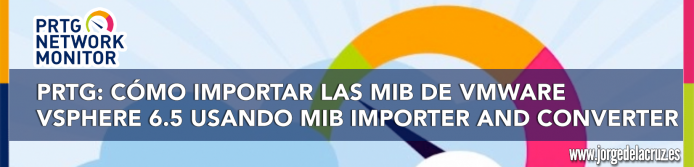PRTG: How to Import VMware vSphere 6 5 MIBs Using MIB Importer and