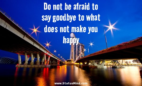 Do Not Be Afraid To Say Goodbye To What Does Not Statusmindcom
