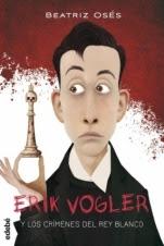 Erik Vogler y los crímenes del rey blanco (Erik Vogler I) Beatriz Osés