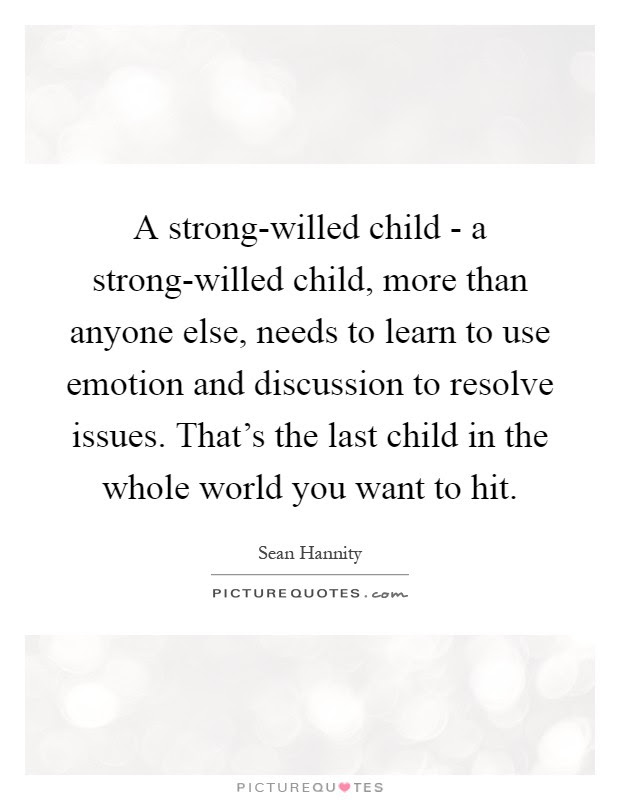A Strong Willed Child A Strong Willed Child More Than Anyone