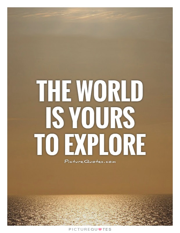 The World Is Yours To Explore Picture Quotes