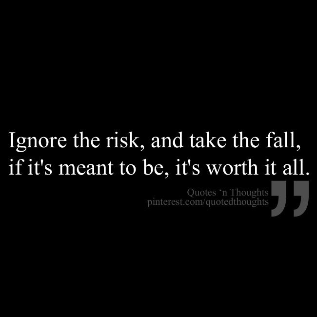 Quotes About Risking It All 43 Quotes