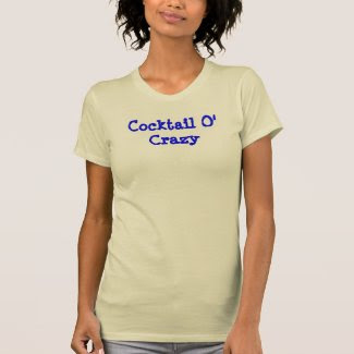 Cocktail O' Crazy Tshirt