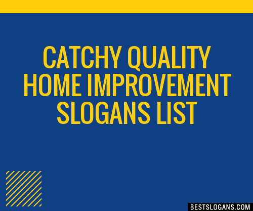 30 Catchy Quality Home Improvement Slogans List Taglines Phrases Names 2021