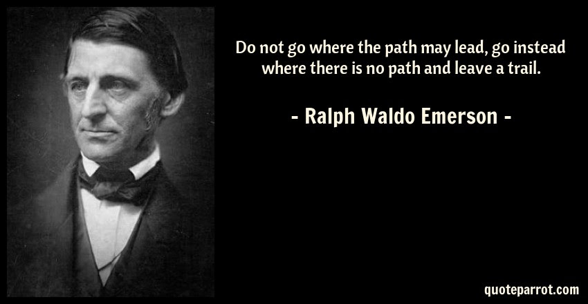 Do Not Go Where The Path May Lead Go Instead Where The By Ralph