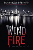 Title: Tell the Wind and Fire, Author: Sarah Rees Brennan