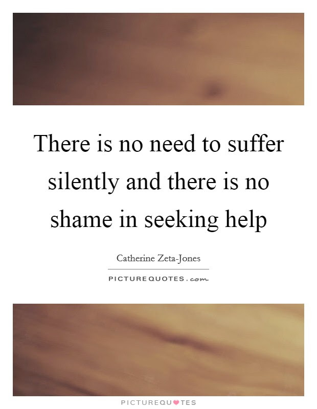 There Is No Need To Suffer Silently And There Is No Shame In