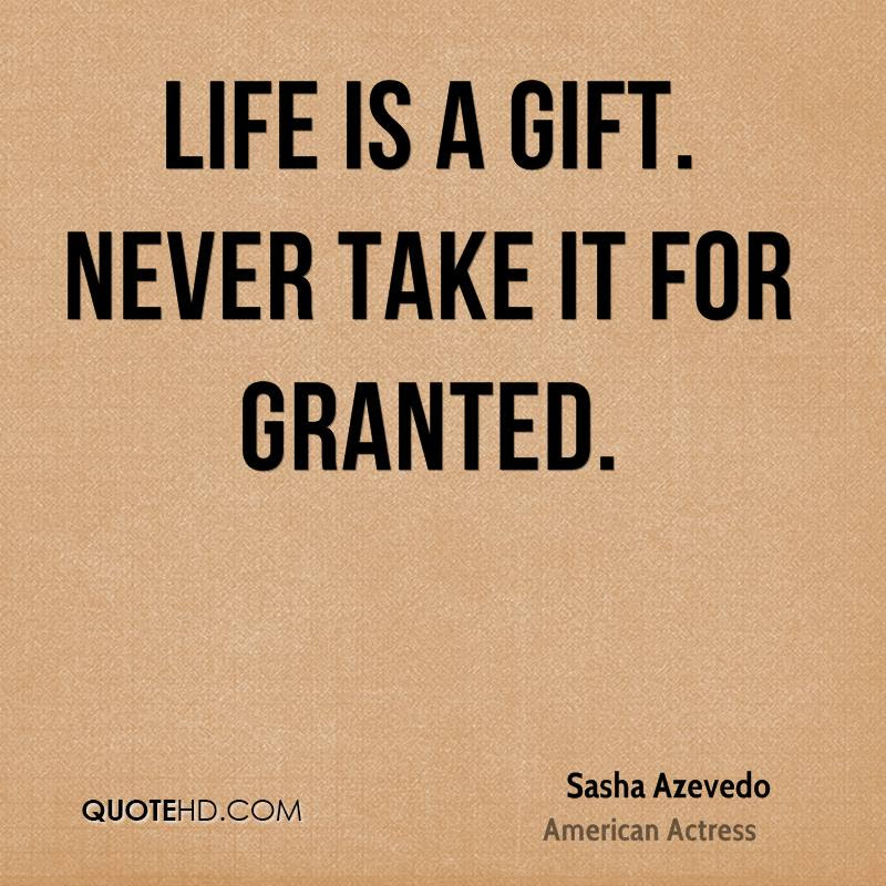 Quotes About Taking Life For Granted 37 Quotes