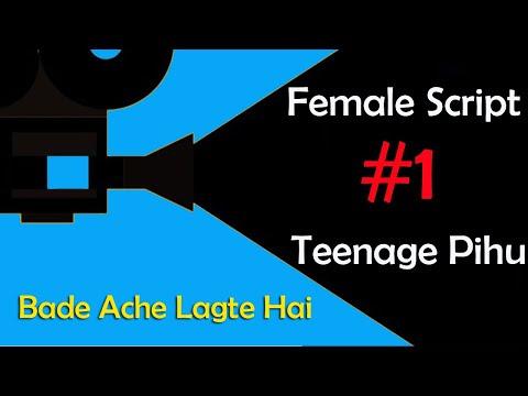 Female Script 1 – Teenage Pihu, Bade Ache Lagte Hai