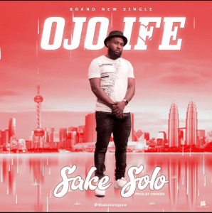 MUSIC: Sake Solo – Ojo Ife (Rain Of Love)