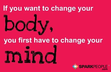 If You Want To Change Your Body You First Have To Change Yo