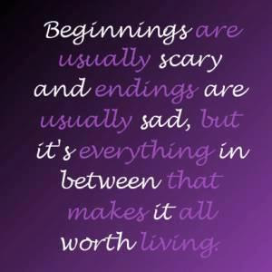 Beginning Are Usually Scary And Endings Are Usually Sad But Its
