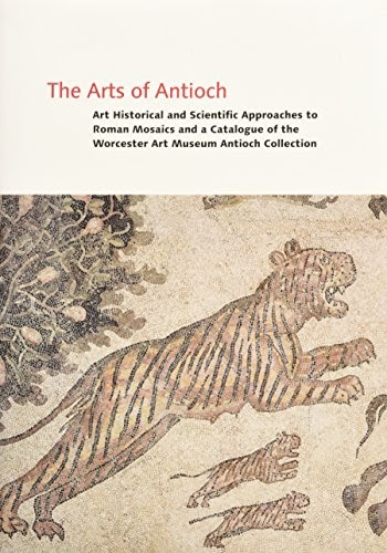 Descargar Ebook The Arts Of Antioch: Art Historical And Scientific Approaches To Roman Mosaics ... @tataya.com.mx 2020
