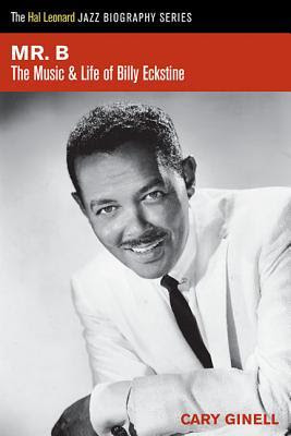 Mr. B: The Music and Life of Billy Eckstine