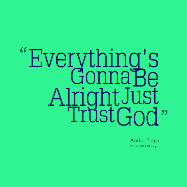 Quotes About Everything Will Be Alright 35 Quotes