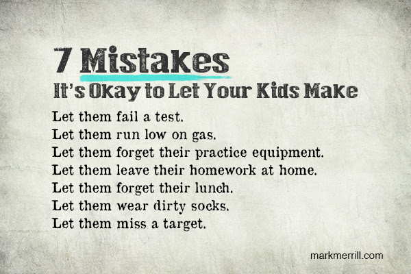 7 Mistakes You Should Let Your Kids Make