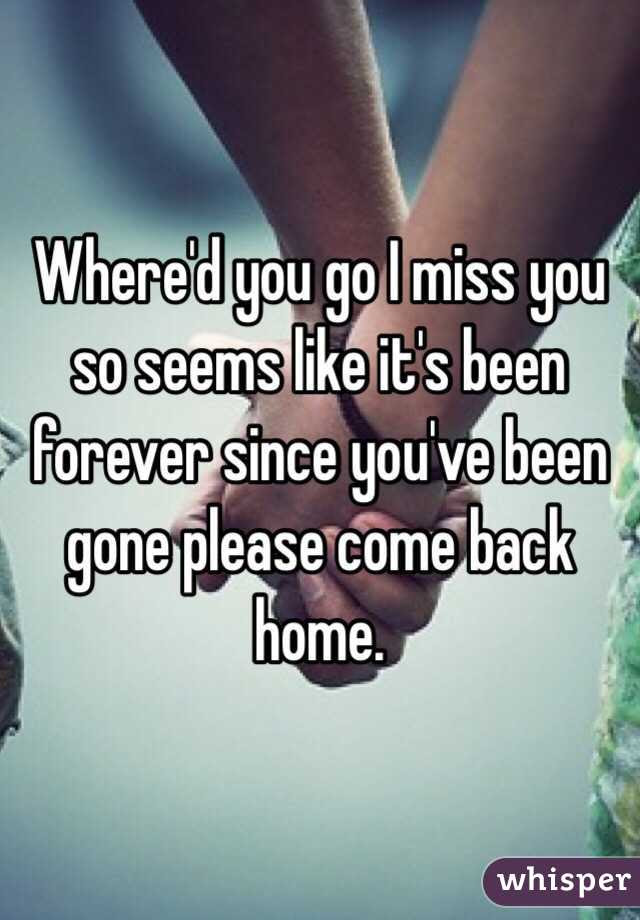 Whered You Go I Miss You So Seems Like Its Been Forever Since Youve