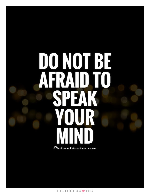 Do Not Be Afraid To Speak Your Mind Picture Quotes