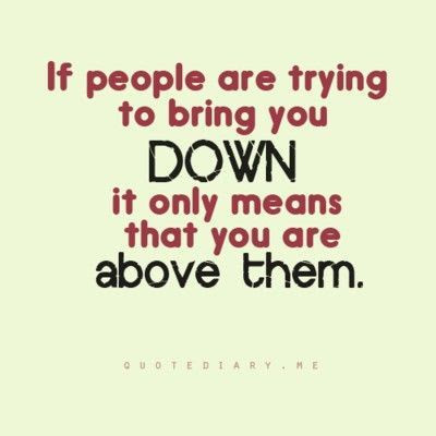 Dont Let People Bring You Down Inspiring Quotes And Sayings
