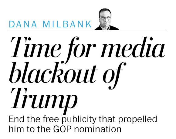 The right response to Donald Trump? A media blackout.