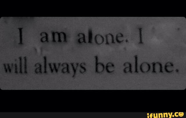 Quotes About Always Being Alone 70 Quotes