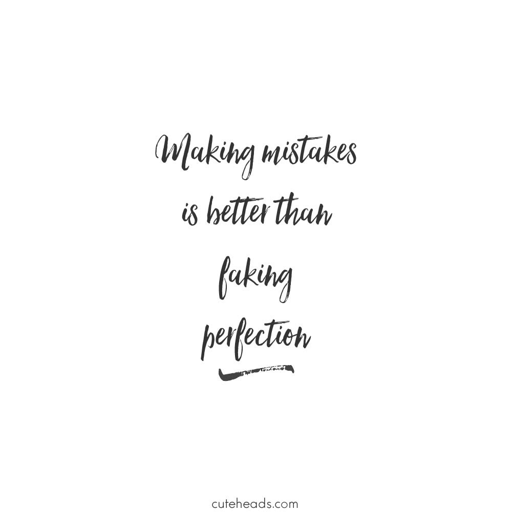 Making mistakes is better than faking perfection
