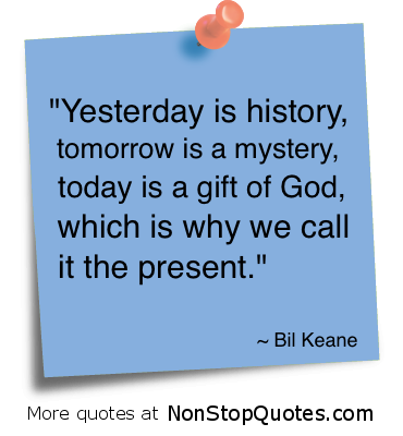 Yesterday Is Historytomorrow Is A Mysterytoday Is A Gift Of God
